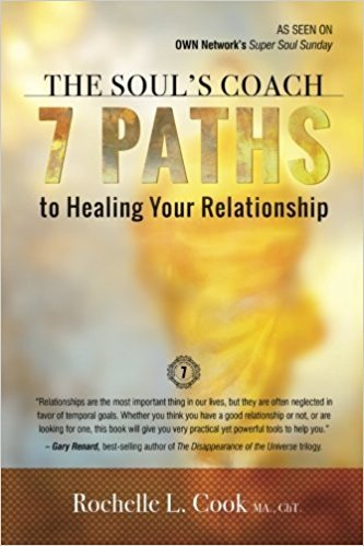 The Soul's Coach: 7 Paths to Healing Your Relationship Paperback – June 3, 2016 by Rochelle L. Cook (Author)