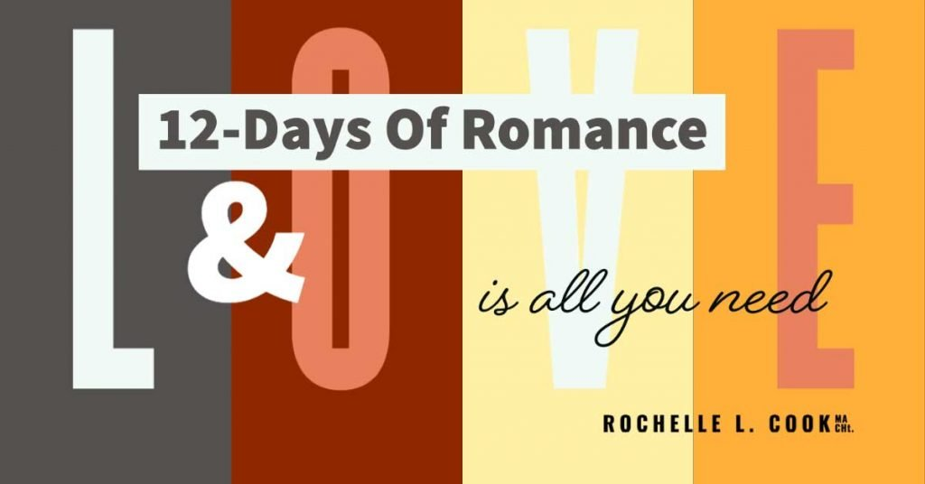 12-Days of Romance Guaranteed! Free email course from Rochelle L. Cook MA CHt.