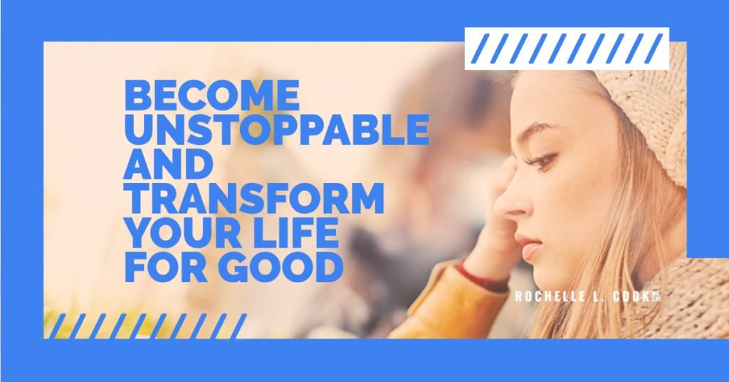 BECOME UNSTOPPABLE AND TRANSFORM YOUR LIFE FOR GOOD