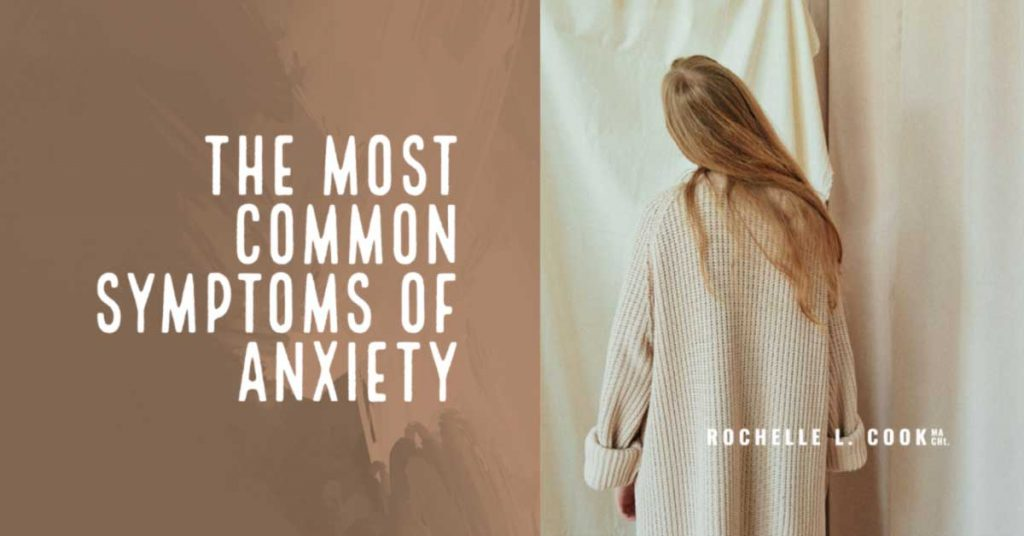 21 Most Common Symptoms of Anxiety Treat your symptoms with medical hypnosis with Rochelle L. Cook MA CHt.