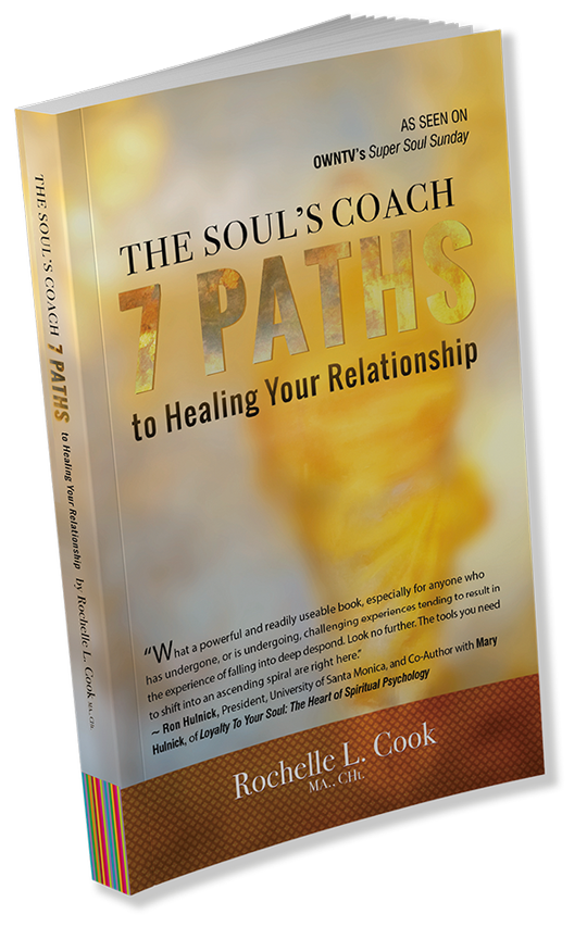 THE SOUL'S COACH: 7 PATHS TO HEALING YOUR RELATIONSHIP by Rochelle L. Cook MA CHt.