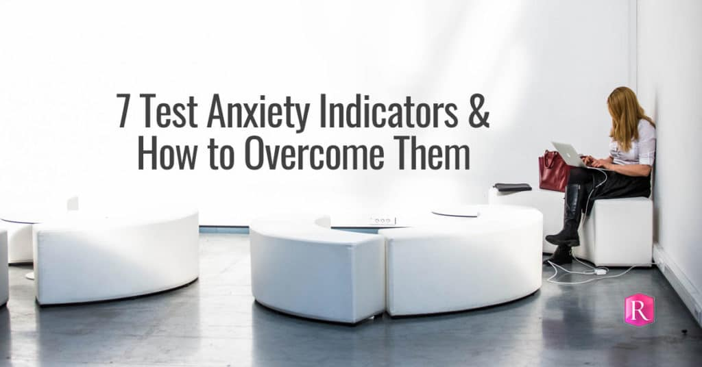 7 Test Anxiety Indicators & How to Overcome Them