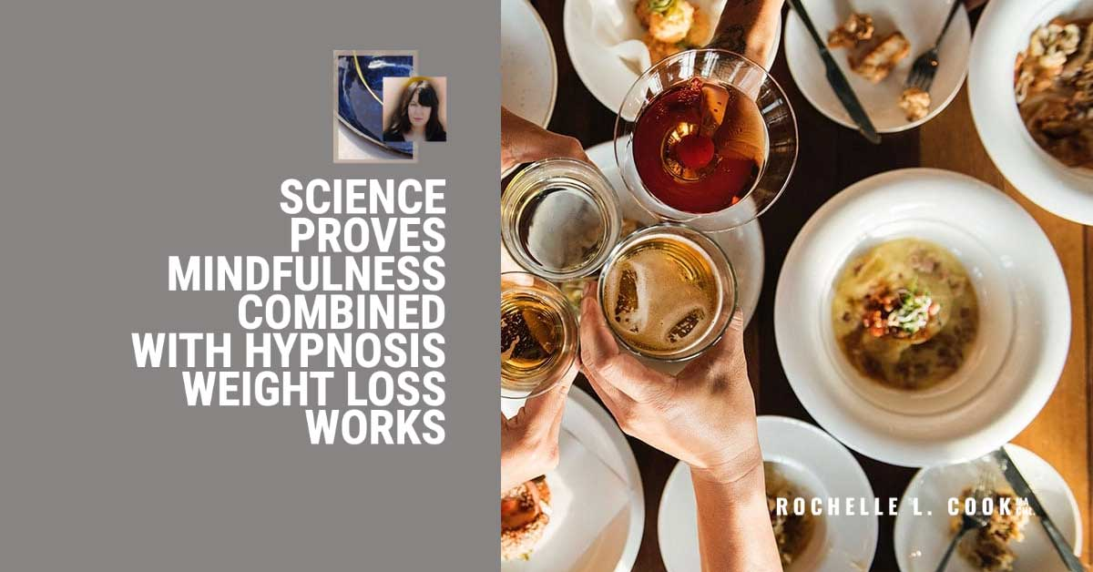 SCIENCE PROVES MINDFULNESS COMBINED WITH HYPNOSIS WEIGHT LOSS WORKS